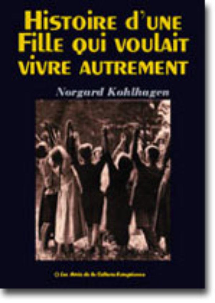 Norgard Kohlhagen Histoire d'une fille qui voulait vivre autrement