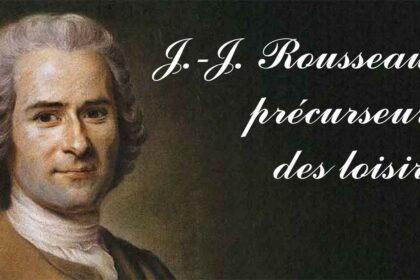 J.-J. Rousseau précurseur des loisirs